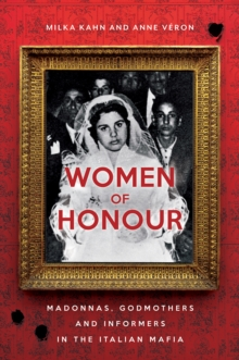 Women of Honour : Madonnas, Godmothers and Informers in Italy's Mafias, Paperback Book