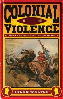 Colonial Violence : European Empires and the Use of Force, Hardback Book