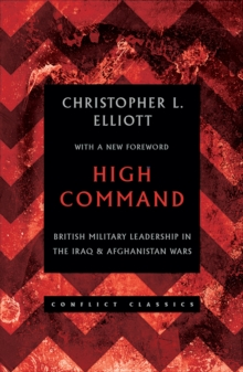 High Command : British Military Leadership in the Iraq and Afghanistan Wars, Paperback Book