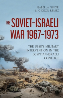 The Soviet-Israeli War, 1969-1973 : The USSR's Intervention in the Egyptian-Israeli Conflict, Hardback Book