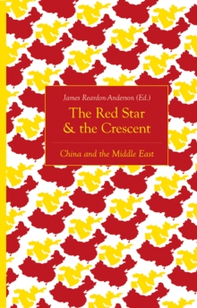 The Red Star and the Crescent : China and the Middle East, Paperback Book