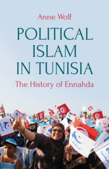 Political Islam in Tunisia : The History of Ennahda, Hardback Book