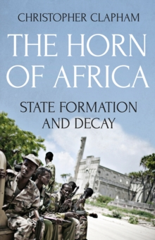 The Horn of Africa : State Formation and Decay, Paperback Book