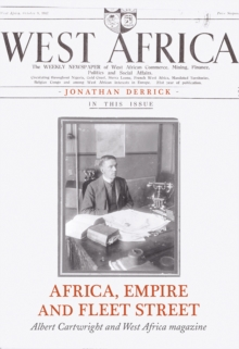 Africa, Empire and Fleet Street : Albert Cartwright and West Africa Magazine, Hardback Book