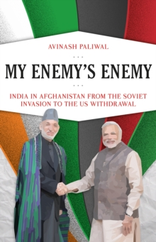 My Enemy's Enemy : India in Afghanistan from the Soviet Invasion to the US Withdrawal, Hardback Book
