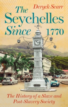 Seychelles Since 1770 : The History of a Slave and Post-Slavery Society, Paperback Book