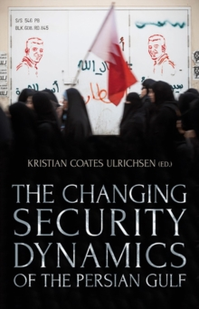 The Changing Security Dynamics of the Persian Gulf, Paperback Book
