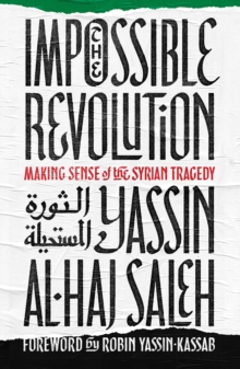 The Impossible Revolution : Making Sense of the Syrian Tragedy, Paperback Book