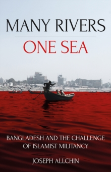 Many Rivers, One Sea : Bangladesh and the Challenge of Islamist Militancy, Paperback / softback Book