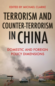 Terrorism and Counter-Terrorism in China : Domestic and Foreign Policy Dimensions, Hardback Book