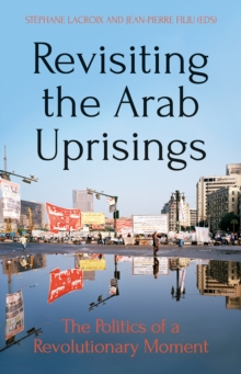 Revisiting The Arab Uprisings : The Politics of a Revolutionary Moment, Paperback / softback Book