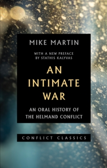 An Intimate War : An Oral History of the Helmand Conflict, Paperback / softback Book