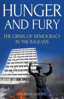 Hunger and Fury : The Crisis of Democracy in the Balkans, Paperback Book