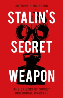Stalin's Secret Weapon : The Origins of Soviet Biological Warfare, Hardback Book