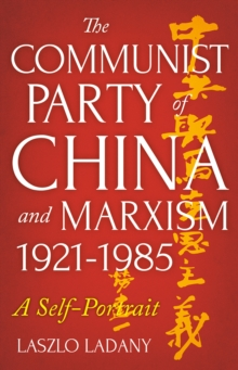 The Communist Party of China and Marxism, 1921-1985 : A Self-Portrait, Paperback Book