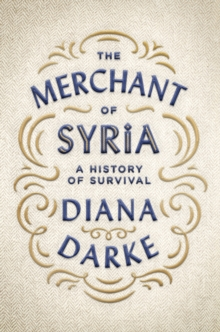 The Merchant of Syria : A History of Survival, Hardback Book