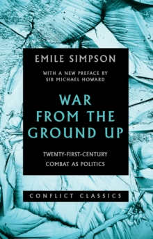 War from the Ground Up : Twenty-First-Century Combat as Politics, Paperback Book