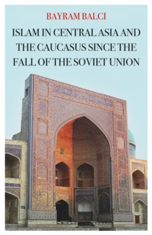 Islam in Central Asia and the Caucasus Since the Fall of the Soviet Union, Hardback Book
