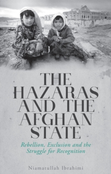The Hazaras and the Afghan State : Rebellion, Exclusion and the Struggle for Recognition, PDF eBook