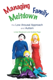 Managing Family Meltdown : The Low Arousal Approach and Autism, Paperback / softback Book