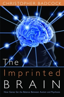 The Imprinted Brain : How Genes Set the Balance Between Autism and Psychosis, Hardback Book