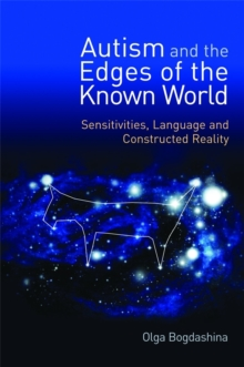 Autism and the Edges of the Known World : Sensitivities, Language and Constructed Reality, Paperback Book