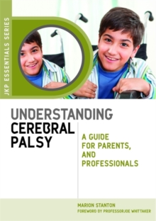 Understanding Cerebral Palsy : A Guide for Parents and Professionals, Paperback / softback Book