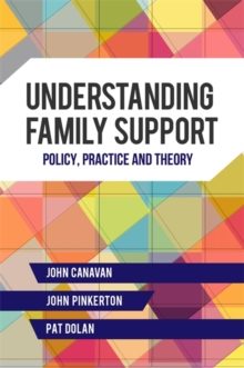 Understanding Family Support : Policy, Practice and Theory, Paperback / softback Book