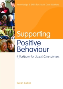 Supporting Positive Behaviour : A Workbook for Social Care Workers, Paperback / softback Book
