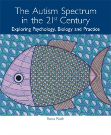 The Autism Spectrum in the 21st Century : Exploring Psychology, Biology and Practice, Paperback / softback Book