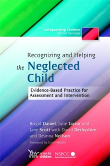 Recognizing and Helping the Neglected Child : Evidence-based Practice for Assessment and Intervention, Paperback Book