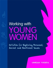 Working with Young Women : Activities for Exploring Personal, Social and Emotional Issues, Paperback / softback Book