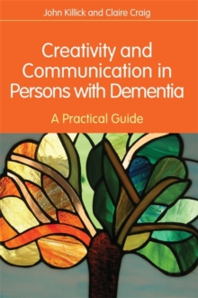 Creativity and Communication in Persons with Dementia : A Practical Guide, Paperback / softback Book