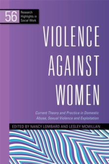 Violence Against Women : Current Theory and Practice in Domestic Abuse, Sexual Violence and Exploitation, Paperback / softback Book