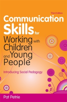 Communication Skills for Working with Children and Young People : Introducing Social Pedagogy, Paperback / softback Book