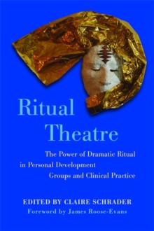 Ritual Theatre : The Power of Dramatic Ritual in Personal Development Groups and Clinical Practice, Paperback / softback Book