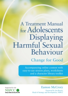 A Treatment Manual for Adolescents Displaying Harmful Sexual Behaviour : Change for Good, Paperback / softback Book