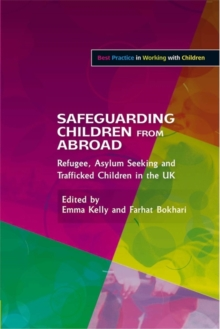Safeguarding Children from Abroad : Refugee, Asylum Seeking and Trafficked Children in the Uk, Paperback / softback Book
