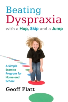 Beating Dyspraxia with a Hop, Skip and a Jump : A Simple Exercise Program for Home and School, Paperback Book