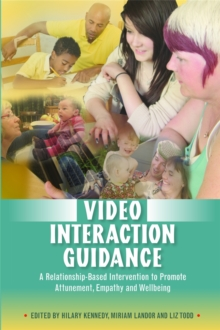 Video Interaction Guidance : A Relationship-Based Intervention to Promote Attunement, Empathy and Wellbeing, Paperback / softback Book