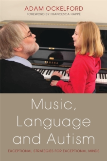 Music, Language and Autism : Exceptional Strategies for Exceptional Minds, Paperback / softback Book