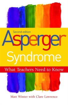 Asperger Syndrome - What Teachers Need to Know : Second Edition, Paperback Book