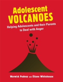 Adolescent Volcanoes : Helping Adolescents and Their Parents to Deal with Anger, Paperback Book