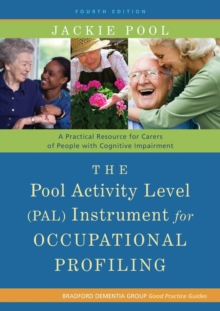 The Pool Activity Level (PAL) Instrument for Occupational Profiling : A Practical Resource for Carers of People with Cognitive Impairment Fourth Edition, Paperback / softback Book