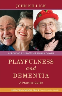 Playfulness and Dementia : A Practice Guide, Paperback Book