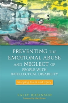 Preventing the Emotional Abuse and Neglect of People with Intellectual Disability : Stopping Insult and Injury, Paperback Book
