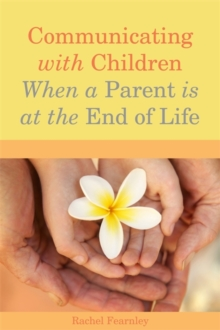 Communicating with Children When a Parent is at the End of Life, Paperback / softback Book