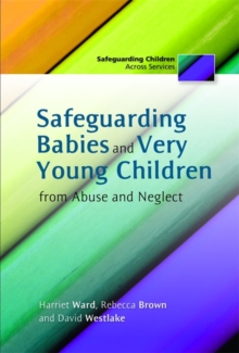 Safeguarding Babies and Very Young Children from Abuse and Neglect, Paperback / softback Book