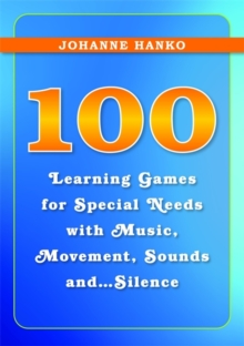 100 Learning Games for Special Needs with Music, Movement, Sounds and...Silence, Paperback / softback Book