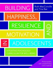 Building Happiness, Resilience and Motivation in Adolescents : A Positive Psychology Curriculum for Well-Being, Paperback / softback Book